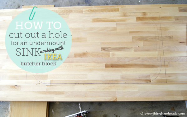 How To Cut A Sink Hole Working With Butcher Block