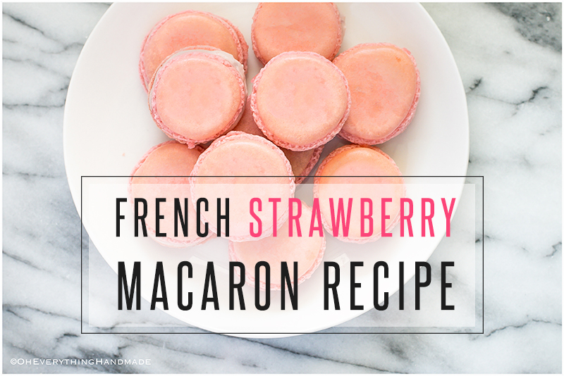 French Strawberry Macaron Recipe Oh Everything Handmade